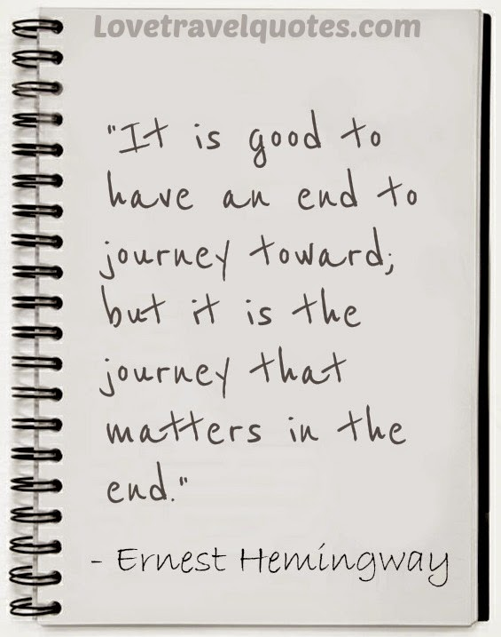 It is good to have an end to journey toward, but it is the journey that matters in the end
