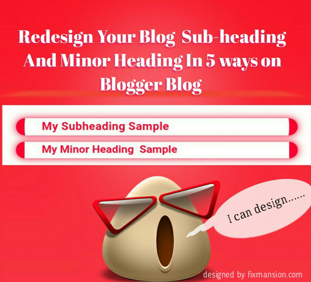 Redesign subheadings and minor heading on blogger
