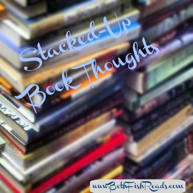 Stacked-Up Book Thoughts @ Beth Fish Reads