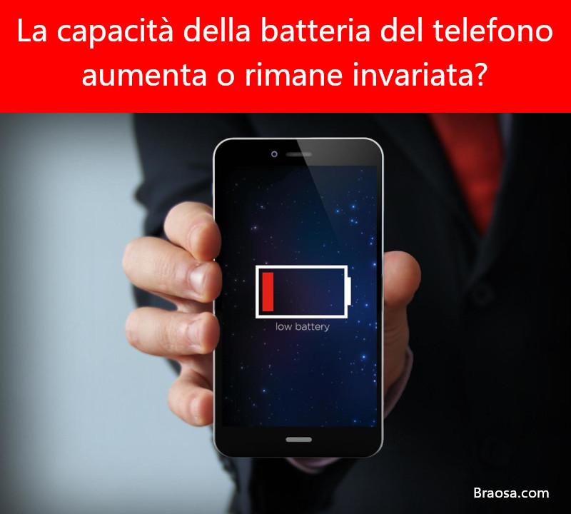 La capacità della batteria dello smartphone aumenta o rimane invariata?