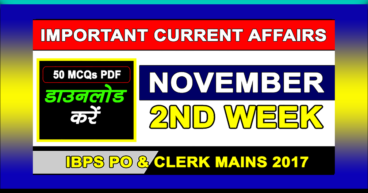 November 2nd Week Current Affairs | GK 2017 | PDF