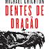 Lançamento: Dentes de Dragão de Michael Crichton