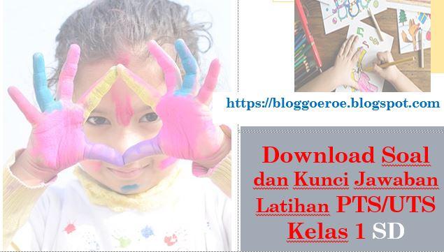 Download Soal dan Kunci Jawaban Latihan PTS/UTS Kelas 1 SD Semester 2 Tema 6 Subtema 3 Kurikulum 2013-https://bloggoeroe.blogspot.com