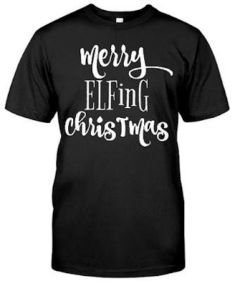 Merry Elfing Christmas T Shirts Hoodie Sweatshirt Sweater