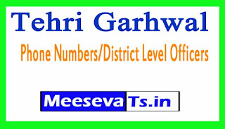 Tehri Garhwal Phone Numbers/District Level Officers Phone Numbers Uttarakhand