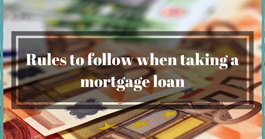 Rules to follow when taking a mortgage loan