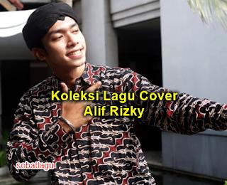 Kumpulan Lagu Alif Rizky Mp3 Terbaru 2018 Lengkap Full Rar,Alif Rizky, Lagu Cover,