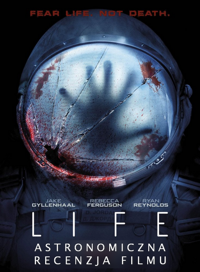 LIFE (2017) - astronomiczna recenzja filmu