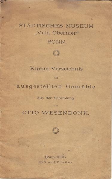 Städtisches Museum 'Villa Obernier' Bonn: Kurzes Verzeichnis der ausgestellten Gemälde aus der Sammlung von Otto Wesendonk. Bonn 1906