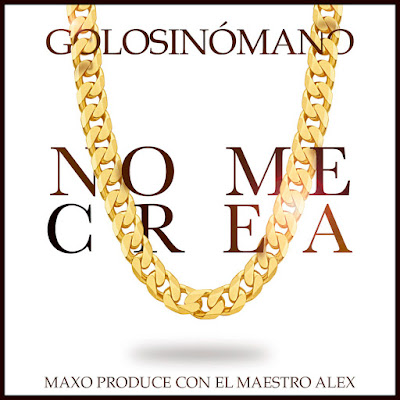 Single: Golosinomano - No Me Crea [2017]