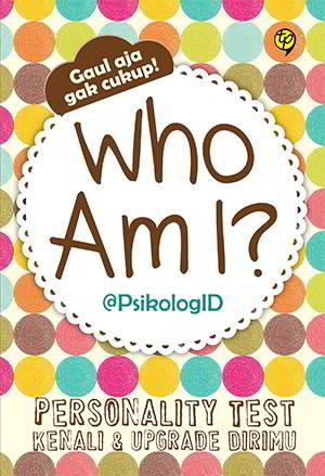 menyajikan tes kepribadian sederhana dan populer berdasarkan pengetahuan ilmiah serta pen Who Am I? Personality Test Kenali Dan Upgrade Dirimu PDF Penulis PsikologID