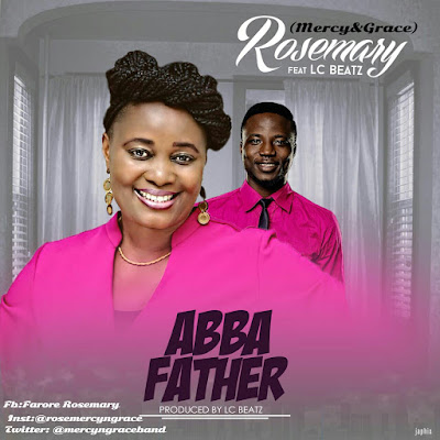 Music: RoseMary Ft. LcBeatz – Abba Father