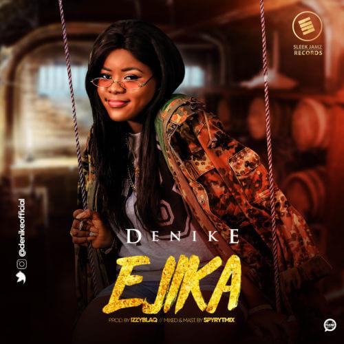 DOWNLOAD MP3: Denike - Ejika (prod. by Izzy Black)