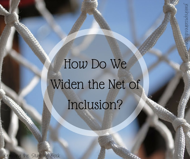 How do we widen the net of inclusion? Removing the Stumbling Block
