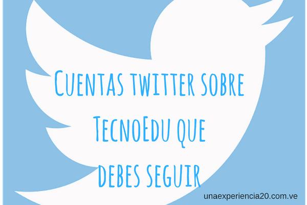 Cuentas de Twitter sobre Tecnología Educativa que debes seguir