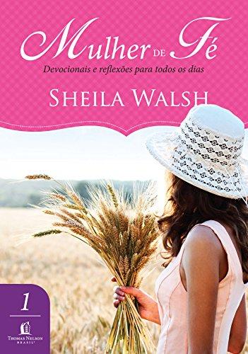 Mulher de fé Devocionais e reflexões para todos os dias, Edição 2 - Sheila Walsh