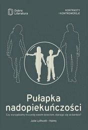 http://lubimyczytac.pl/ksiazka/4855176/pulapka-nadopiekunczosci-czy-wyrzadzamy-krzywde-swoim-dzieciom-starajac-sie-za-bardzo