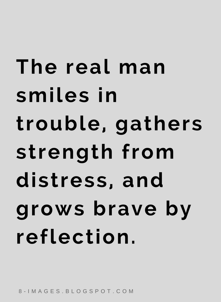 Quotes The Real Man Smiles In Trouble Gathers Strength From