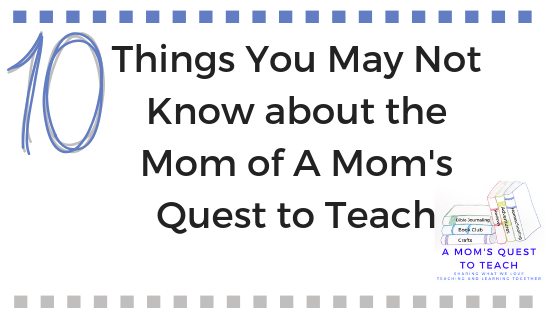 Text: 10 things you may not know about the mom of A Mom's Quest to Teach