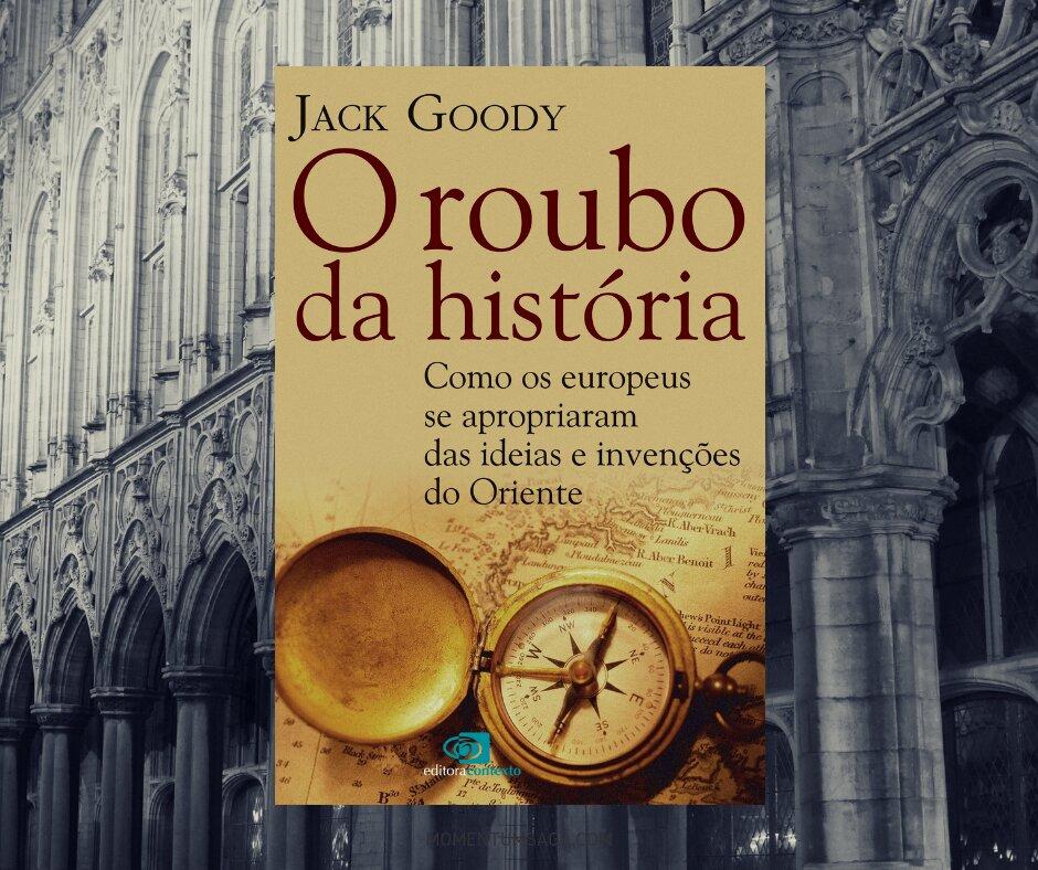 Resenha: O roubo da história, de Jack Goody
