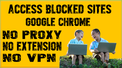 How To Access Blocked Sites In Google Chrome Without Proxy / VPN / Software In Windows 10 / Windows 7 / Windows 8 / Windows Vista?