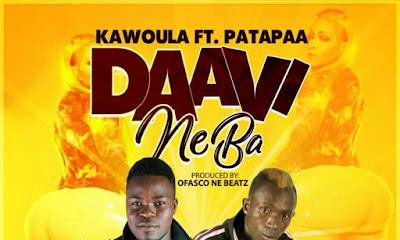 Kawoula – Daavi Neba lyrics ft Patapaa