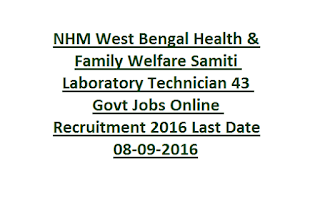 NHM West Bengal Health & Family Welfare Samiti Laboratory Technician 43 Govt Jobs Online Recruitment 2016  Last Date 08-09-2016