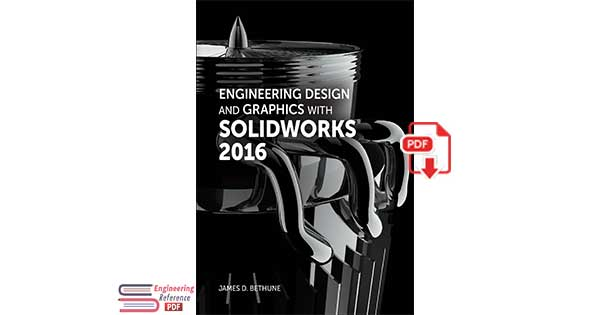 Engineering Design and Graphics with SolidWorks® 2016 by James D. Bethune