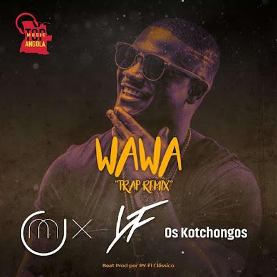 Dj O'Mix feat. Young Family & Os Kotchongos – Wawa (Trap Remix)