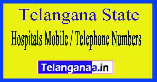 Telangana State Hospitals Mobile / Telephone Numbers list