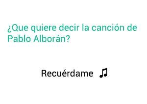 Significado de la canción Recuérdame  Pablo Albarán.