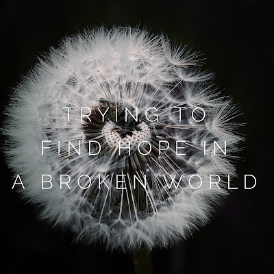 trying to find hope in a broken world