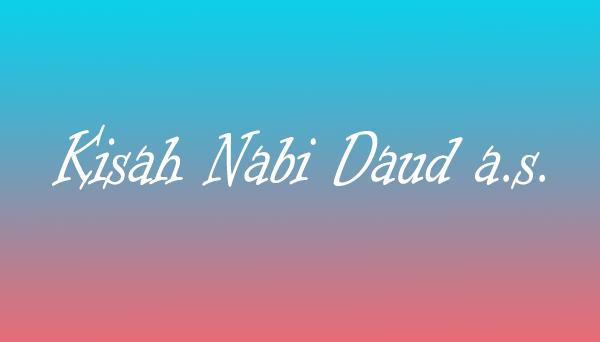 Kisah Nabi Daud AS