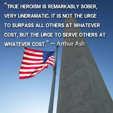 Happy Memorial Day 2016: true heroism is remarkably sober, very undramatic. it is not the urge to surpass all others