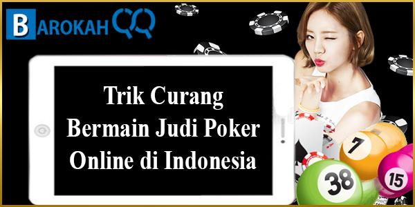 Trik Curang Bermain Judi Poker Online di Indonesia