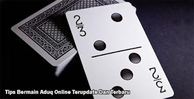 Tips Bermain Aduq Online Terupdate Dan Terbaru