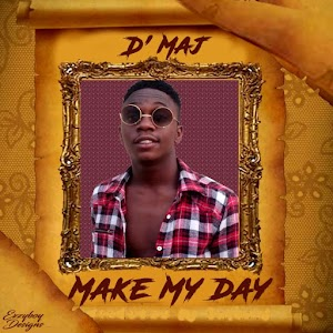 New Music: Make My Day By D' Maj (Listen And Download)