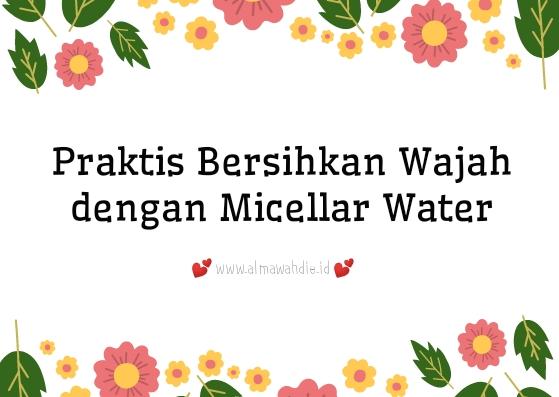Membersihkan wajah praktis dengan micellar water