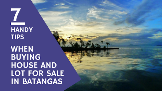 7 Handy Tips When Buying a House and Lot For Sale in Batangas