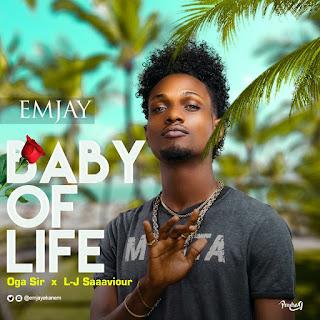 EMjAY - Baby Of Life Ft. Oga Sir X L-J SaaaviouR