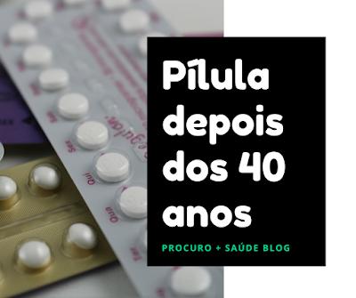 Pílula depois dos 40 anos