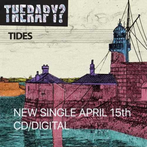 "THERAPY?: Δείτε το video για το νέο τους κομμάτι ""Tides"""