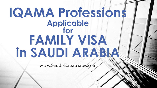 LIST OF IQAMA PROFESSIONS ELIGIBLE FOR FAMILY VISA IN SAUDI ARABIA