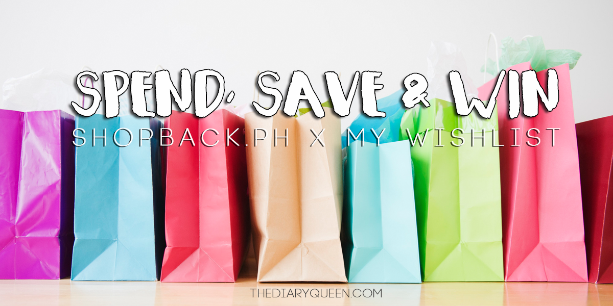 Spend, Save & Win: ShopBack.ph x My wishlist