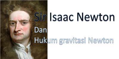 Hukum gravitasi universal Newton menyatakan bahwa benda di alam semesta saling tarik menar Mengenal Sir Isaac Newton dan Hukum Gravitasi Newton