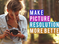 Cara Merubah Resolusi Foto Menjadi Lebih Besar Tanpa Pecah