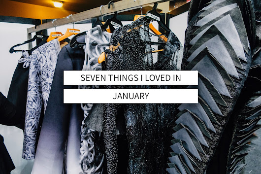 Seven things I loved in January
