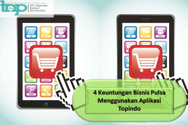 4 Keuntungan Bisnis Pulsa Menggunakan Aplikasi Topindo