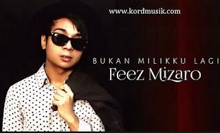 Kunci Gitar Feez Mizaro - Bukan Miliku Lagi