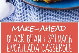 Make-Ahead Black Bean & Spinach Enchilada Casserole